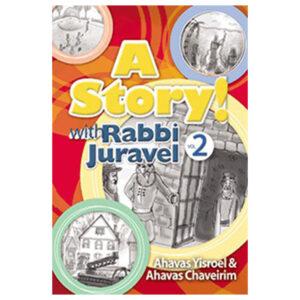 A STORY! WITH RABBI JURAVEL 2 AHAVAS YIS