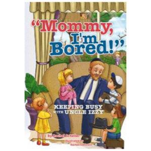MOMMY,I'M BORED!