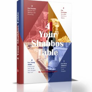 4 YOUR SHABBOS TABLE